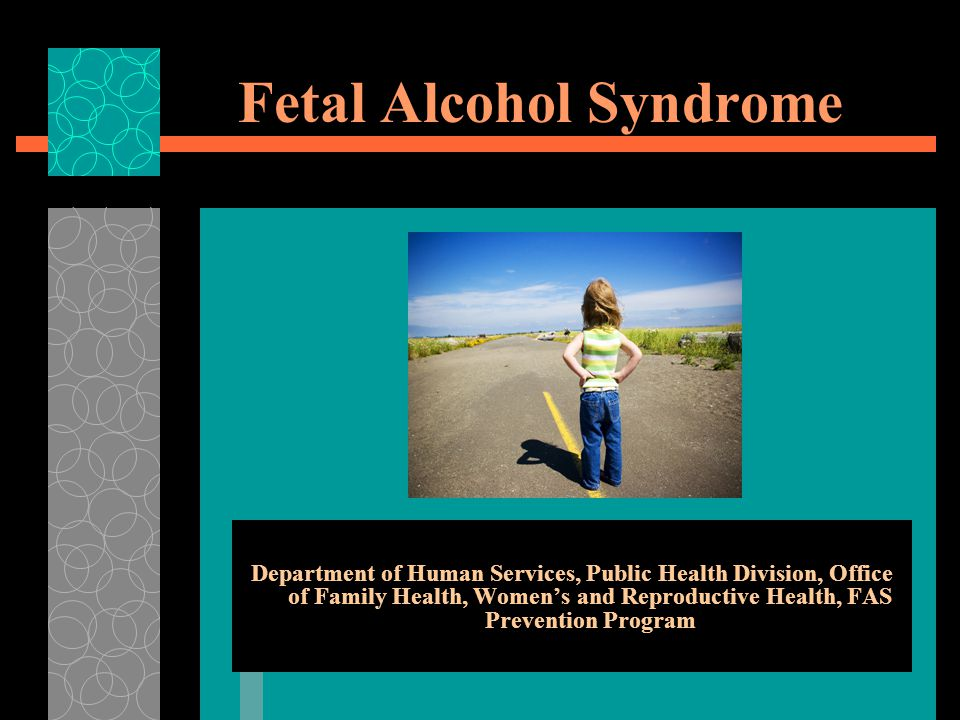 Fetal Alcohol Syndrome Department of Human Services, Public Health Division, Office of Family Health, Women's and Reproductive Health, FAS Prevention Program