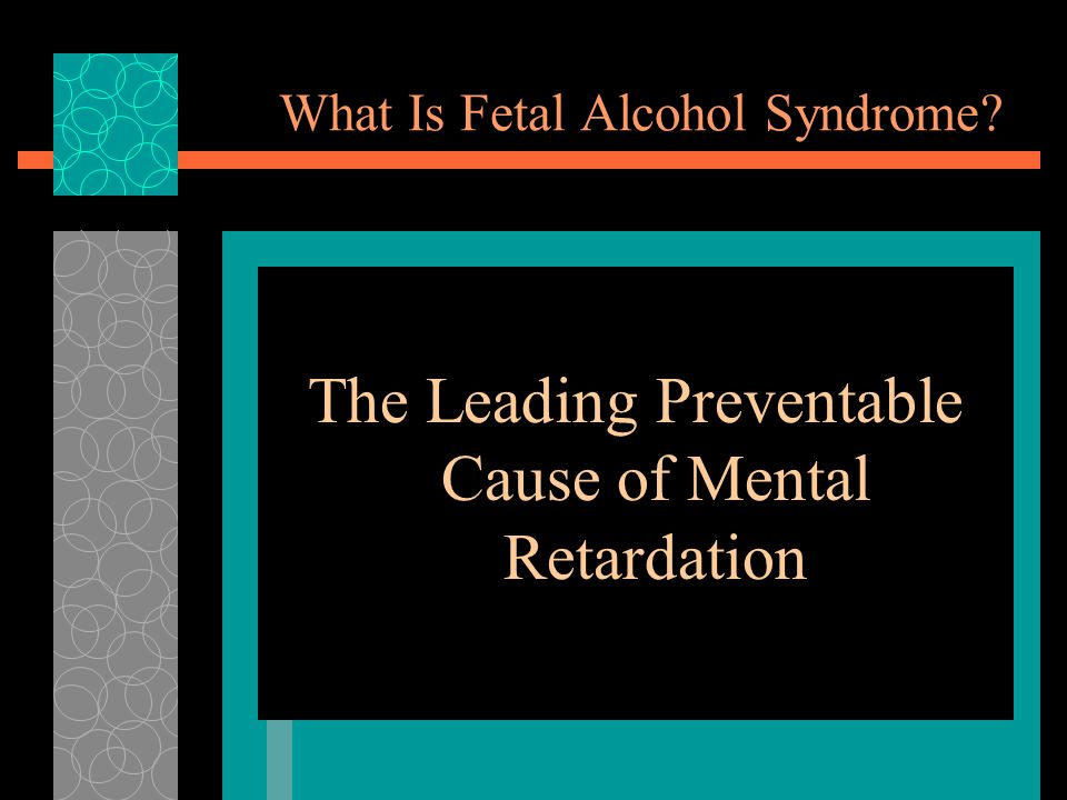 What Is Fetal Alcohol Syndrome? The Leading Preventable Cause of Mental Retardation