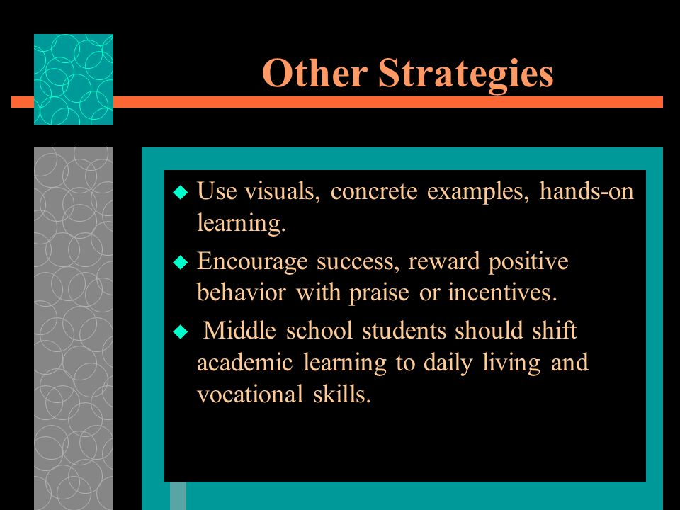 Other Strategies  Use visuals, concrete examples, hands-on learning.
