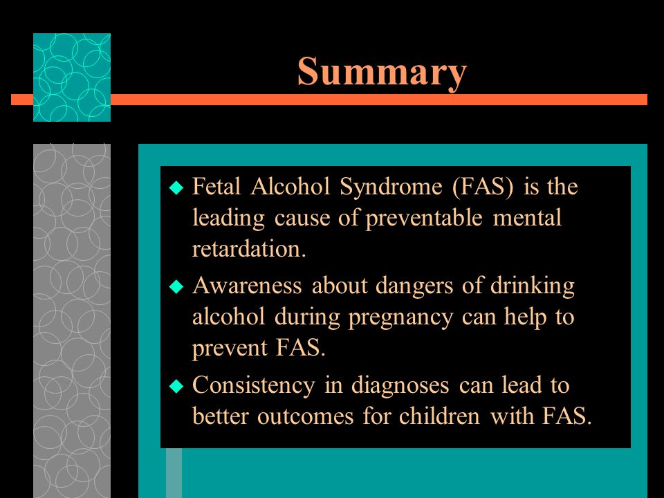 Summary  Fetal Alcohol Syndrome (FAS) is the leading cause of preventable mental retardation.