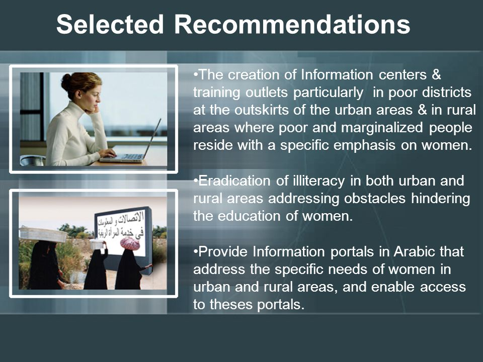 Selected Recommendations The creation of Information centers & training outlets particularly in poor districts at the outskirts of the urban areas & in rural areas where poor and marginalized people reside with a specific emphasis on women.