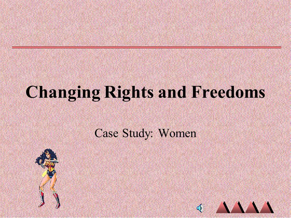 Changing Rights and Freedoms Case Study: Women