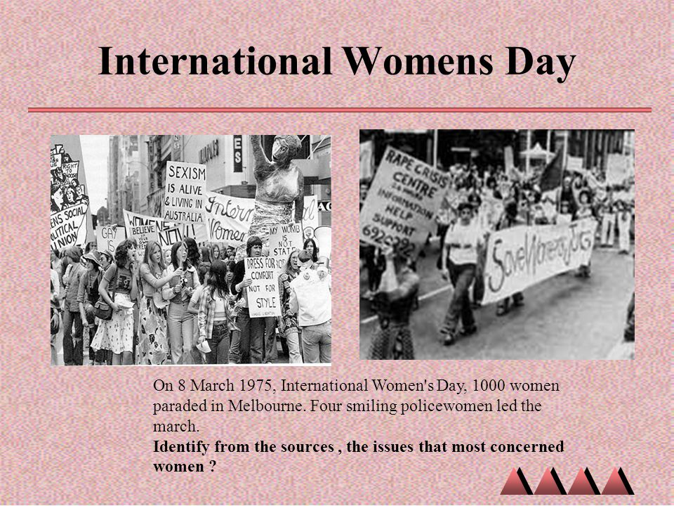 International Womens Day On 8 March 1975, International Women's Day, 1000 women paraded in Melbourne. Four smiling policewomen led the march. Identify