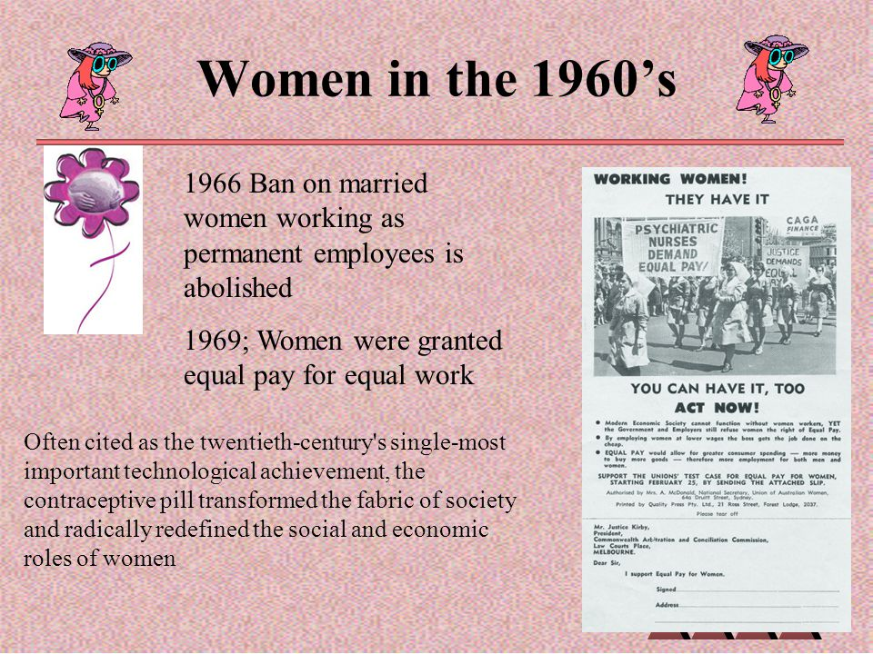 Women in the 1960's Often cited as the twentieth-century's single-most important technological achievement, the contraceptive pill transformed the fab