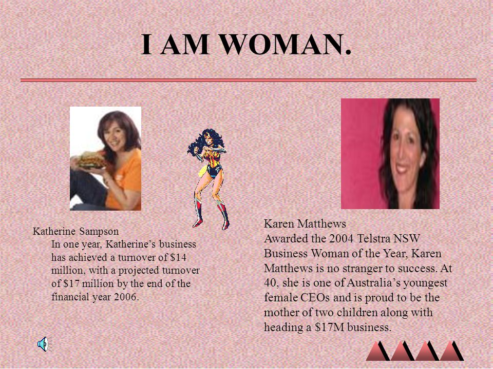 I AM WOMAN. Katherine Sampson In one year, Katherine's business has achieved a turnover of $14 million, with a projected turnover of $17 million by th