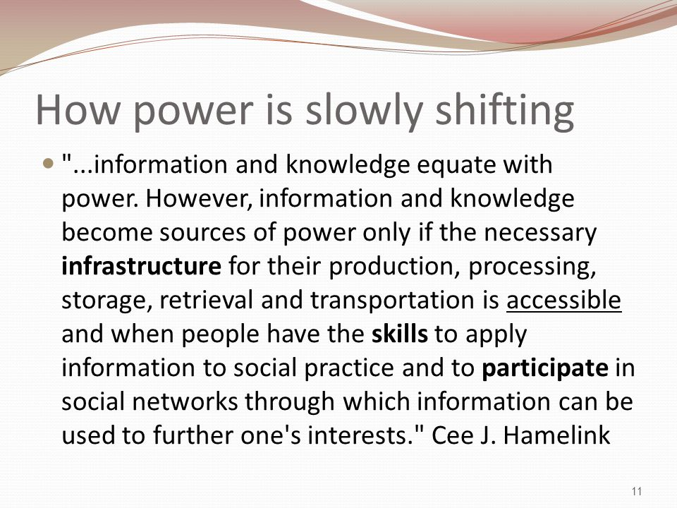 How power is slowly shifting ...information and knowledge equate with power.