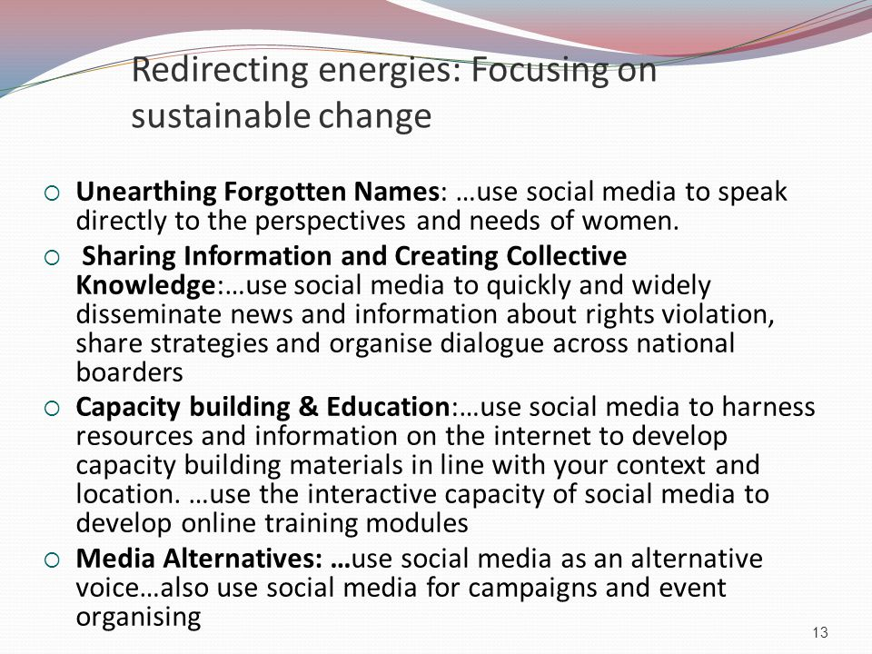 Redirecting energies: Focusing on sustainable change  Unearthing Forgotten Names: …use social media to speak directly to the perspectives and needs of women.
