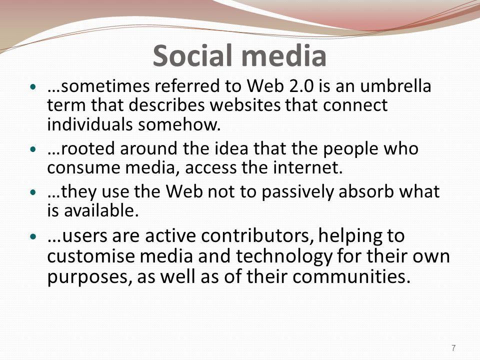 Social media …sometimes referred to Web 2.0 is an umbrella term that describes websites that connect individuals somehow.