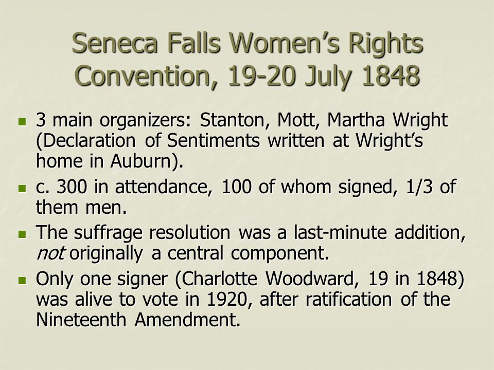 Seneca Falls Women's Rights Convention, 19-20 July 1848 3 main organizers: Stanton, Mott, Martha Wright (Declaration of Sentiments written at Wright's