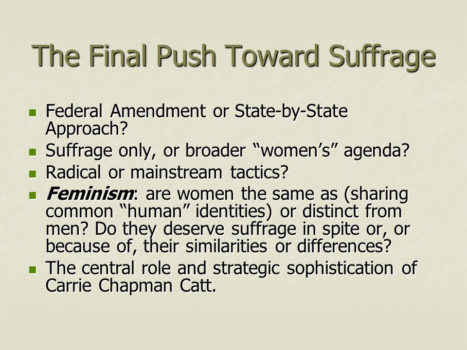 The Final Push Toward Suffrage Federal Amendment or State-by-State Approach? Federal Amendment or State-by-State Approach? Suffrage only, or broader ""