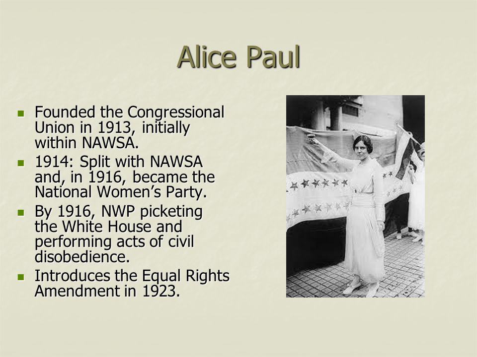 Alice Paul Founded the Congressional Union in 1913, initially within NAWSA. Founded the Congressional Union in 1913, initially within NAWSA. 1914: Spl