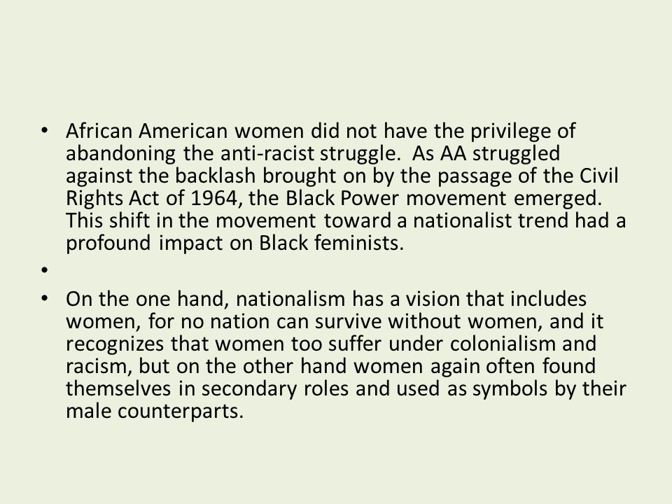 African American women did not have the privilege of abandoning the anti-racist struggle. As AA struggled against the backlash brought on by the passa