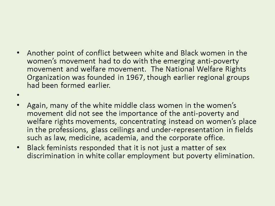 Another point of conflict between white and Black women in the women's movement had to do with the emerging anti-poverty movement and welfare movement