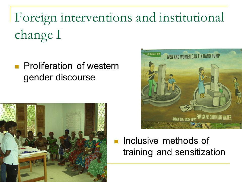 Foreign interventions and institutional change I Proliferation of western gender discourse Inclusive methods of training and sensitization