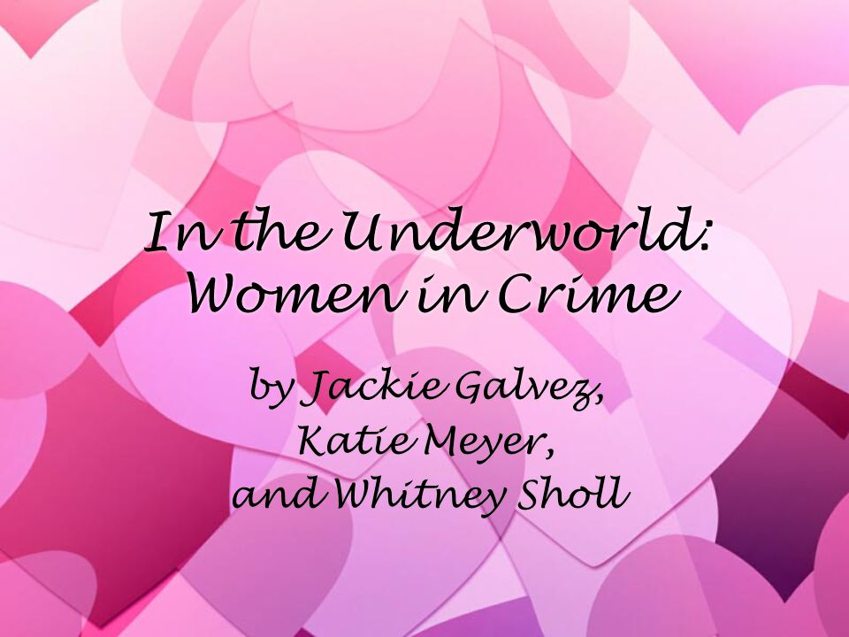 In the Underworld: Women in Crime by Jackie Galvez, Katie Meyer, and Whitney Sholl by Jackie Galvez, Katie Meyer, and Whitney Sholl