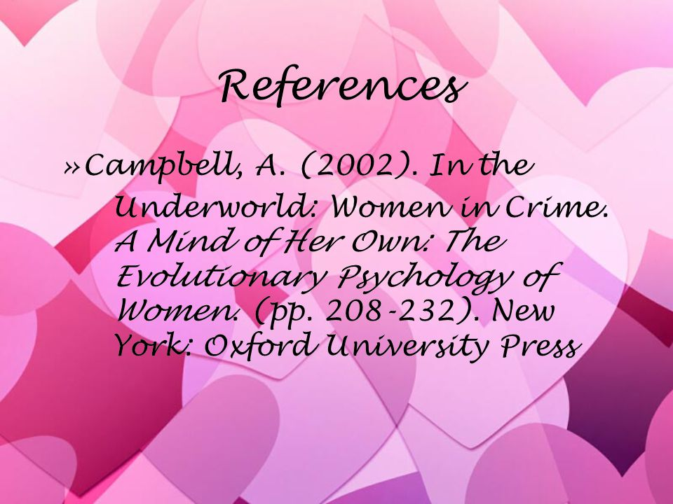 References »Campbell, A. (2002). In the Underworld: Women in Crime.