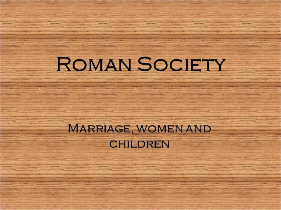Roman Society Marriage, women and children