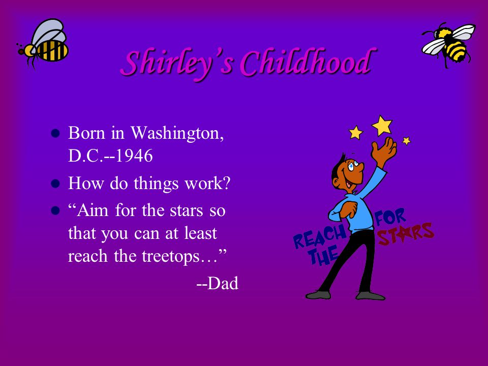 Shirley's Childhood Born in Washington, D.C.--1946 How do things work.