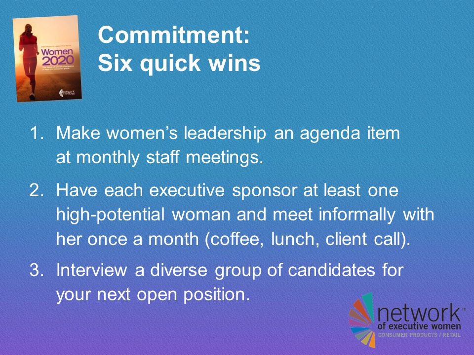 Commitment: Six quick wins 1. Make women's leadership an agenda item at monthly staff meetings.