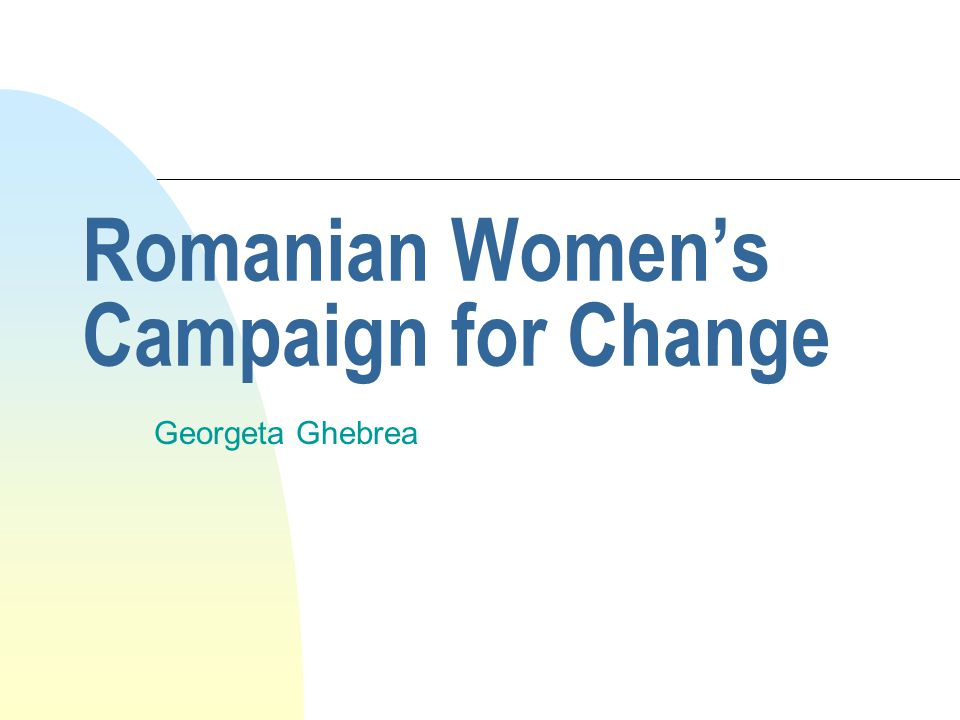 Romanian Women's Campaign for Change Georgeta Ghebrea