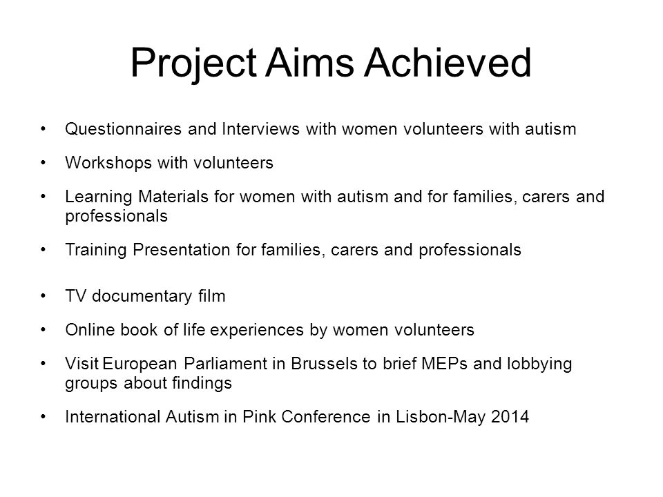Project Aims Achieved Questionnaires and Interviews with women volunteers with autism Workshops with volunteers Learning Materials for women with auti