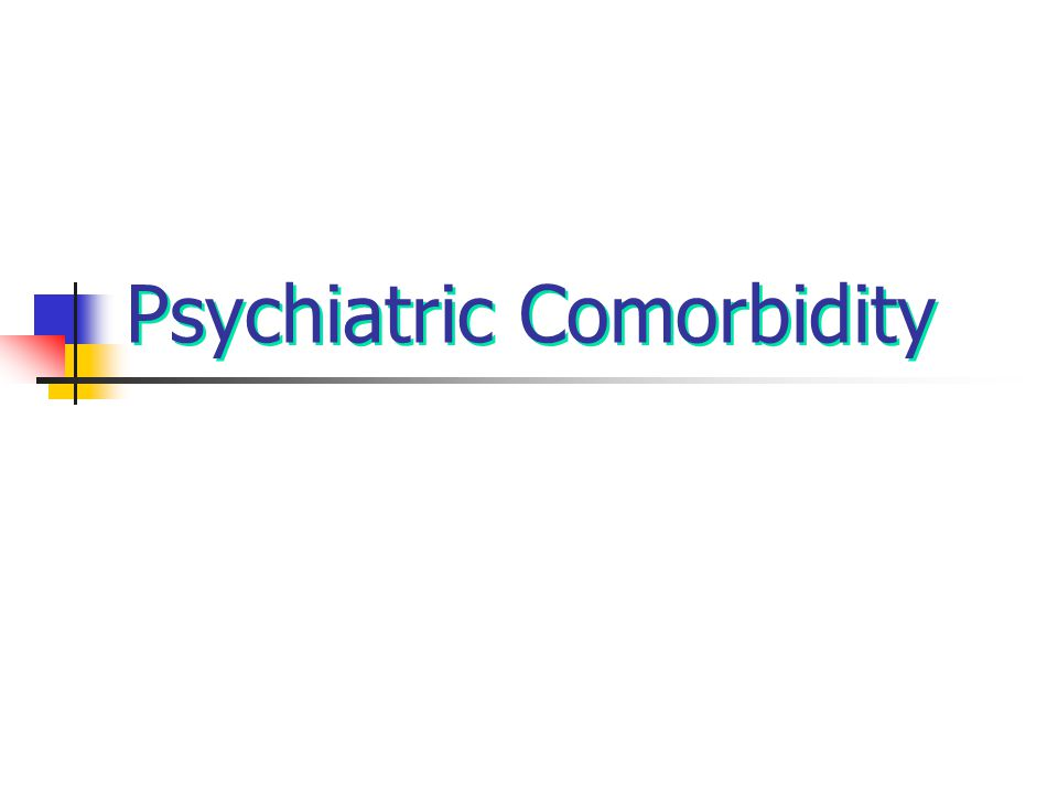 Psychiatric Comorbidity