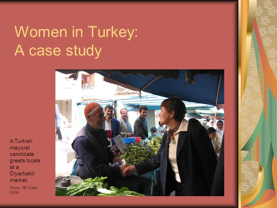 Women in Turkey: A case study A Turkish mayoral candidate greets locals at a Diyarbakir market.
