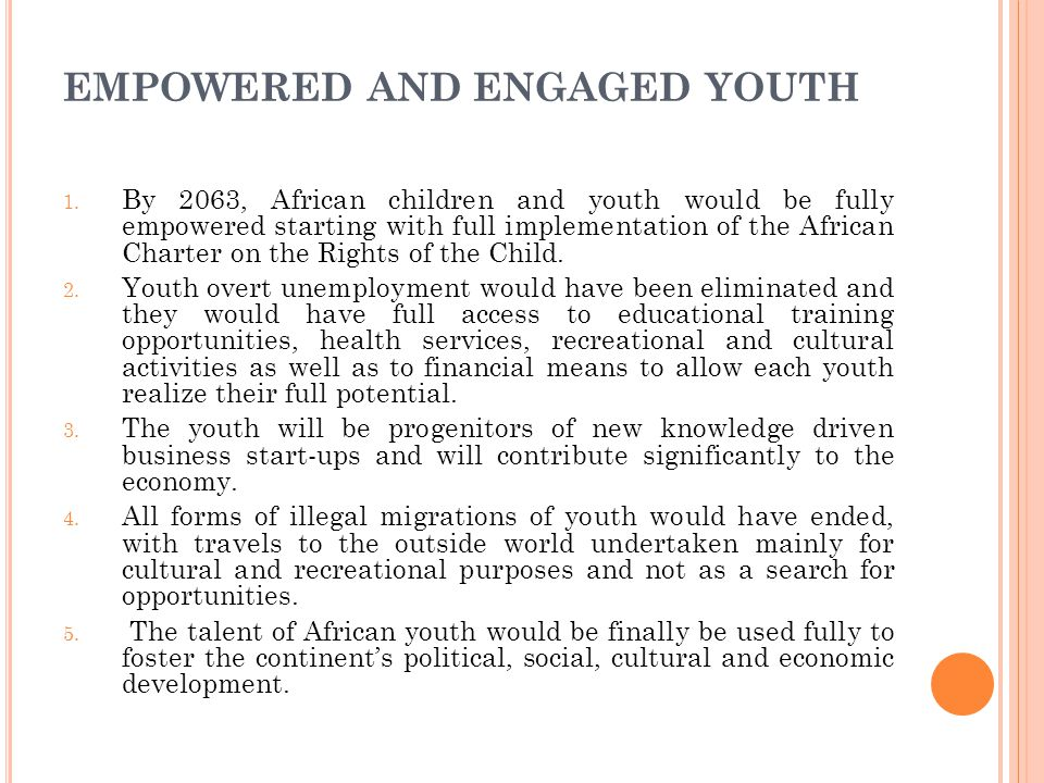 EMPOWERED AND ENGAGED YOUTH 1. By 2063, African children and youth would be fully empowered starting with full implementation of the African Charter o