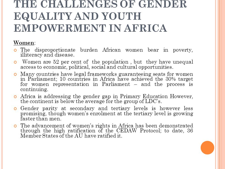 THE CHALLENGES OF GENDER EQUALITY AND YOUTH EMPOWERMENT IN AFRICA Women : The disproportionate burden African women bear in poverty, illiteracy and di
