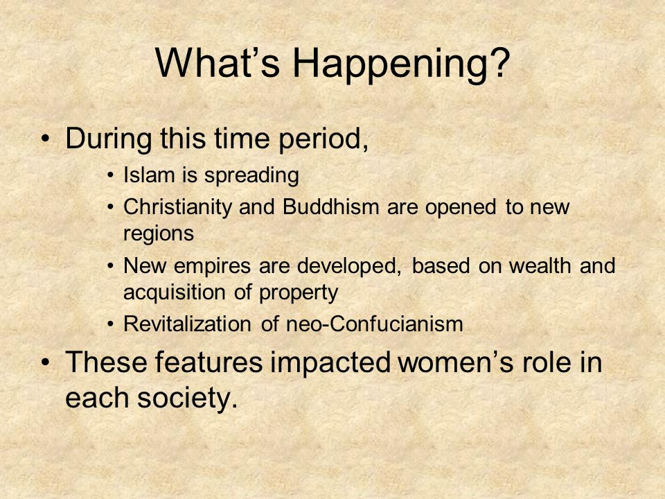 What's Happening? During this time period, Islam is spreading Christianity and Buddhism are opened to new regions New empires are developed, based on