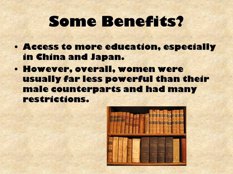 Some Benefits.Access to more education, especially in China and Japan.