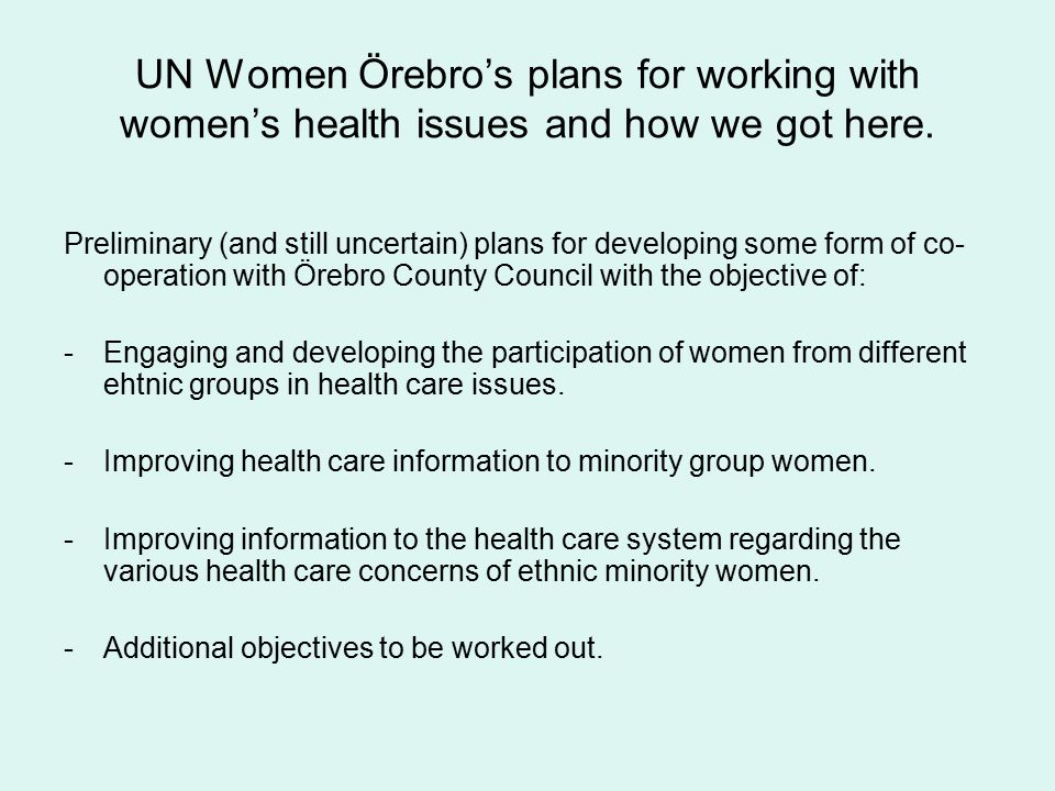 UN Women Örebro's plans for working with women's health issues and how we got here. Preliminary (and still uncertain) plans for developing some form o