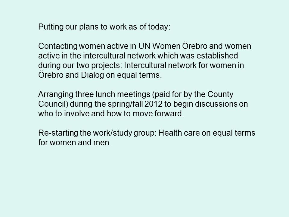 Putting our plans to work as of today: Contacting women active in UN Women Örebro and women active in the intercultural network which was established