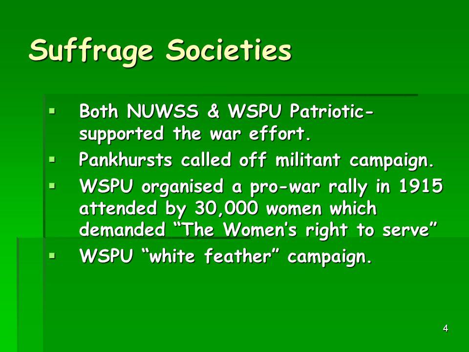 4 Suffrage Societies  Both NUWSS & WSPU Patriotic- supported the war effort.