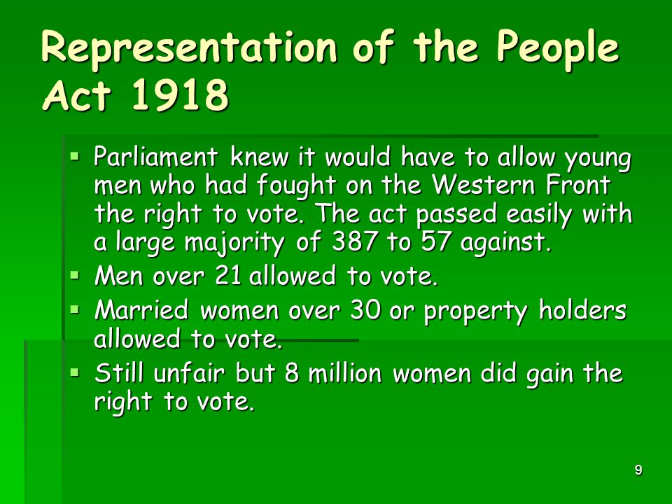 9 Representation of the People Act 1918  Parliament knew it would have to allow young men who had fought on the Western Front the right to vote.