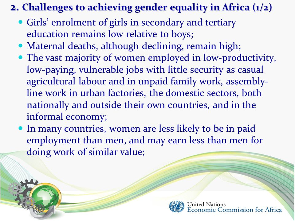 2. Challenges to achieving gender equality in Africa (1/2) Girls' enrolment of girls in secondary and tertiary education remains low relative to boys;