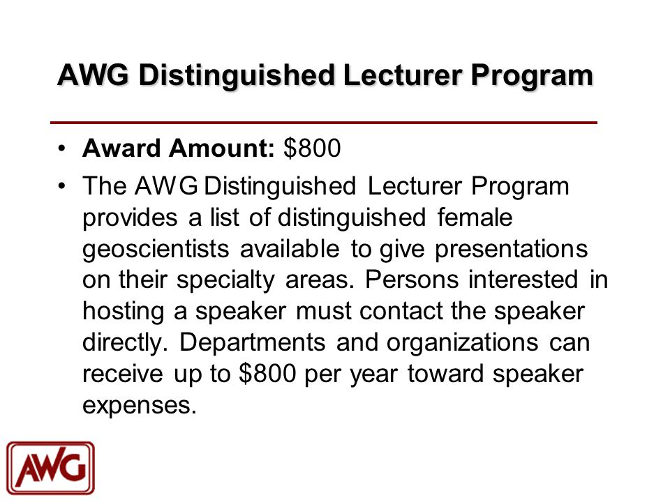 AWG Distinguished Lecturer Program Award Amount: $800 The AWG Distinguished Lecturer Program provides a list of distinguished female geoscientists available to give presentations on their specialty areas.