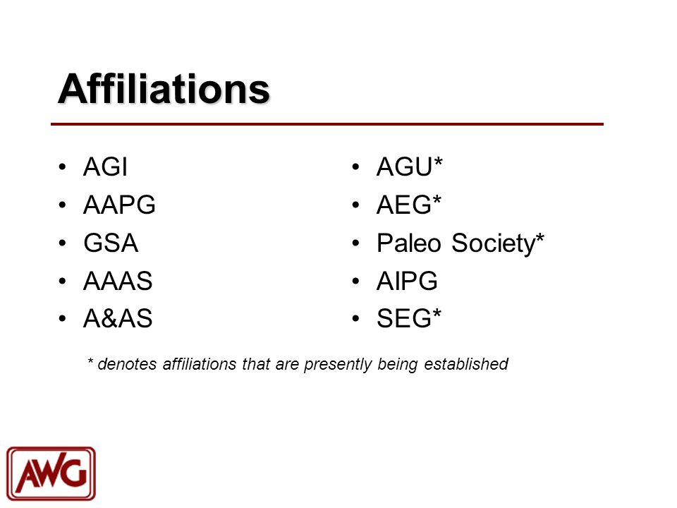 Affiliations AGI AAPG GSA AAAS A&AS AGU* AEG* Paleo Society* AIPG SEG* * denotes affiliations that are presently being established