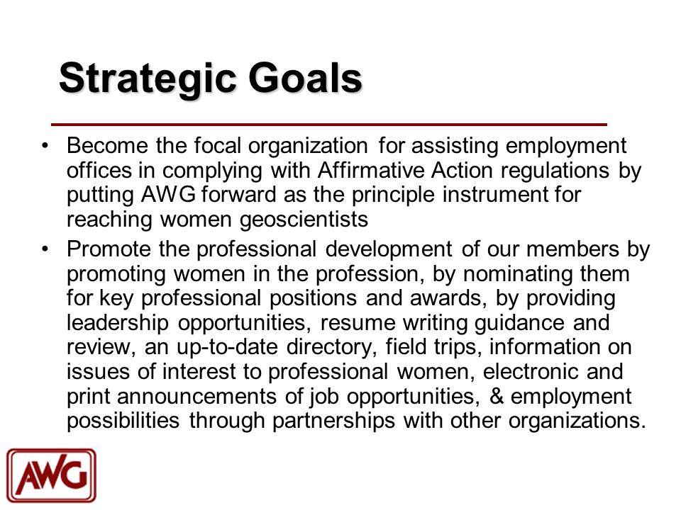 Strategic Goals Become the focal organization for assisting employment offices in complying with Affirmative Action regulations by putting AWG forward
