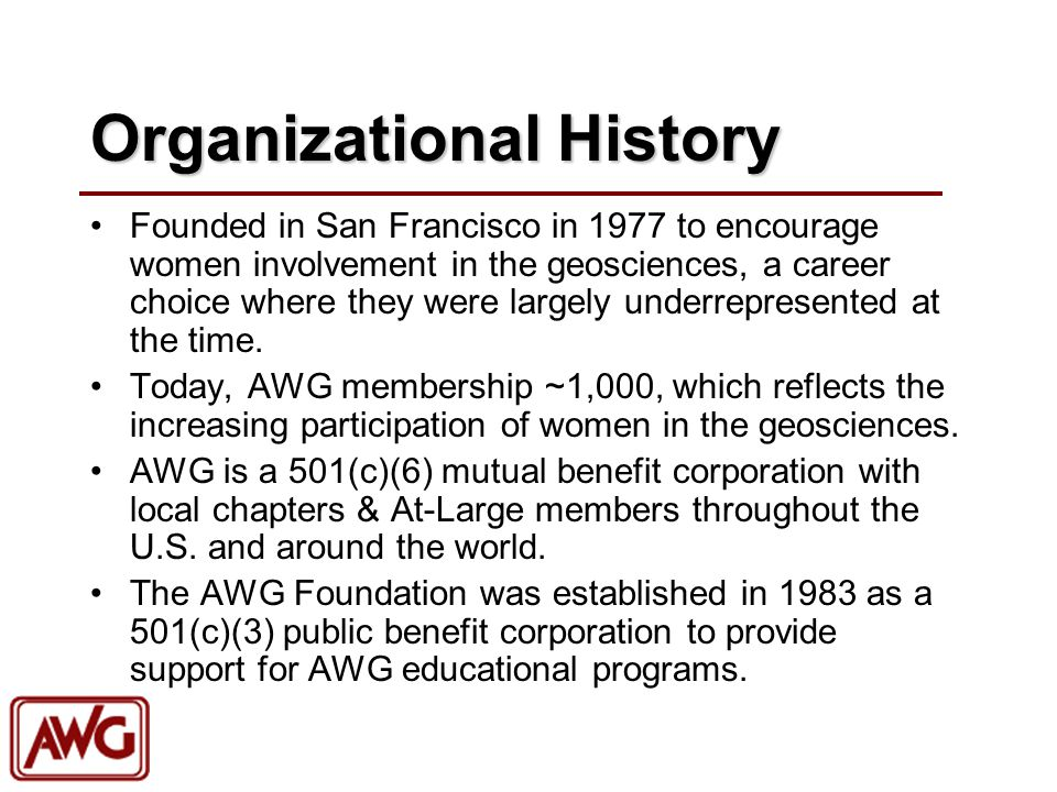 Organizational History Founded in San Francisco in 1977 to encourage women involvement in the geosciences, a career choice where they were largely und