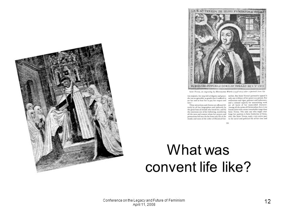 Conference on the Legacy and Future of Feminism April 11, 2008 12 What was convent life like?