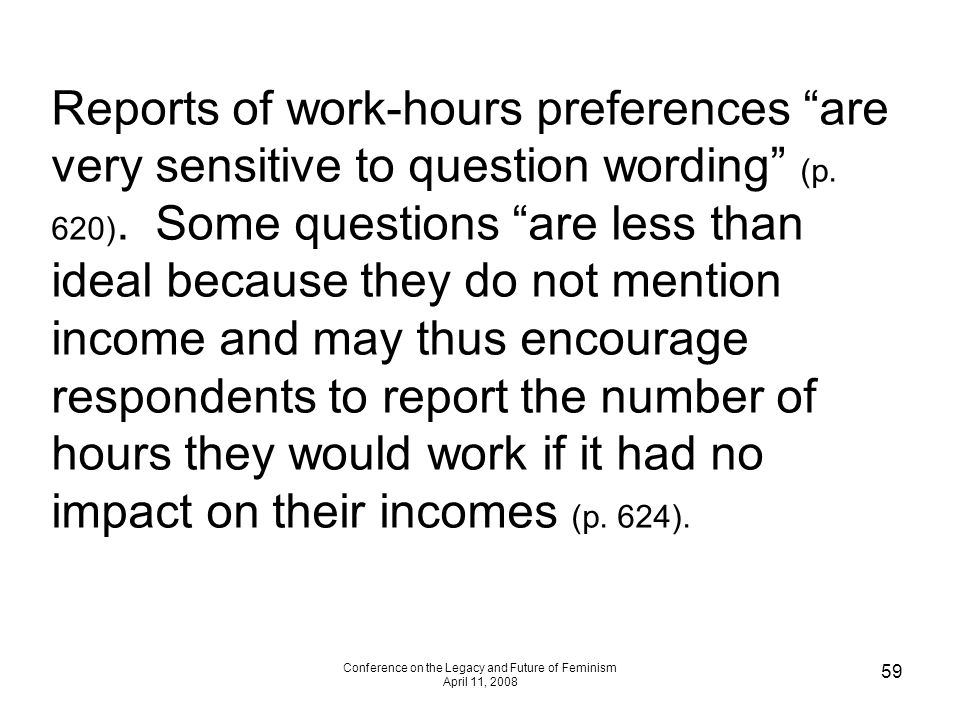 Conference on the Legacy and Future of Feminism April 11, 2008 59 Reports of work-hours preferences are very sensitive to question wording (p.