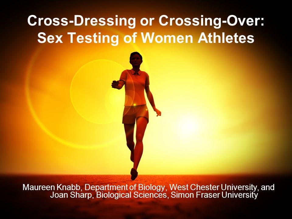 1 Cross-Dressing or Crossing-Over: Sex Testing of Women Athletes Maureen Knabb, Department of Biology, West Chester University, and Joan Sharp, Biolog