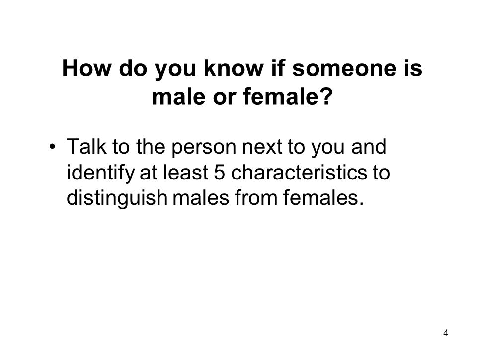 4 How do you know if someone is male or female.