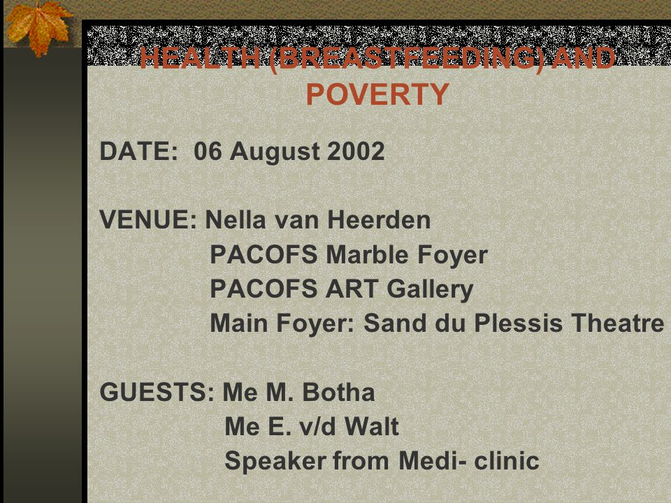 RESPONSIBLE: Special Program Officer ACTIVITY Static Exhibition 08H00 Women's Forum on Health & Poverty 10H00 Yes Madam 12H00 (Show: R20 per ticket or sponsored) Lunch 13H00 HEALTH (BREASTFEEDING) AND POVERTY