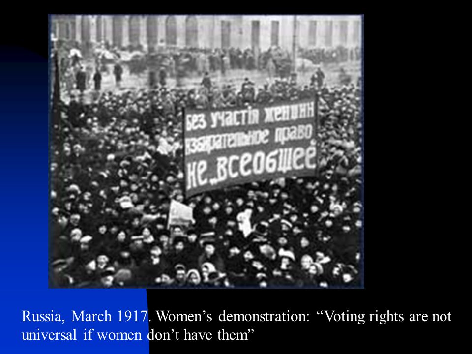 """Russia, March 1917. Women's demonstration: """"Voting rights are not universal if women don't have them"""""""