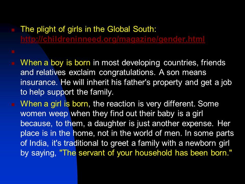 The plight of girls in the Global South: http://childreninneed.org/magazine/gender.html http://childreninneed.org/magazine/gender.html When a boy is b