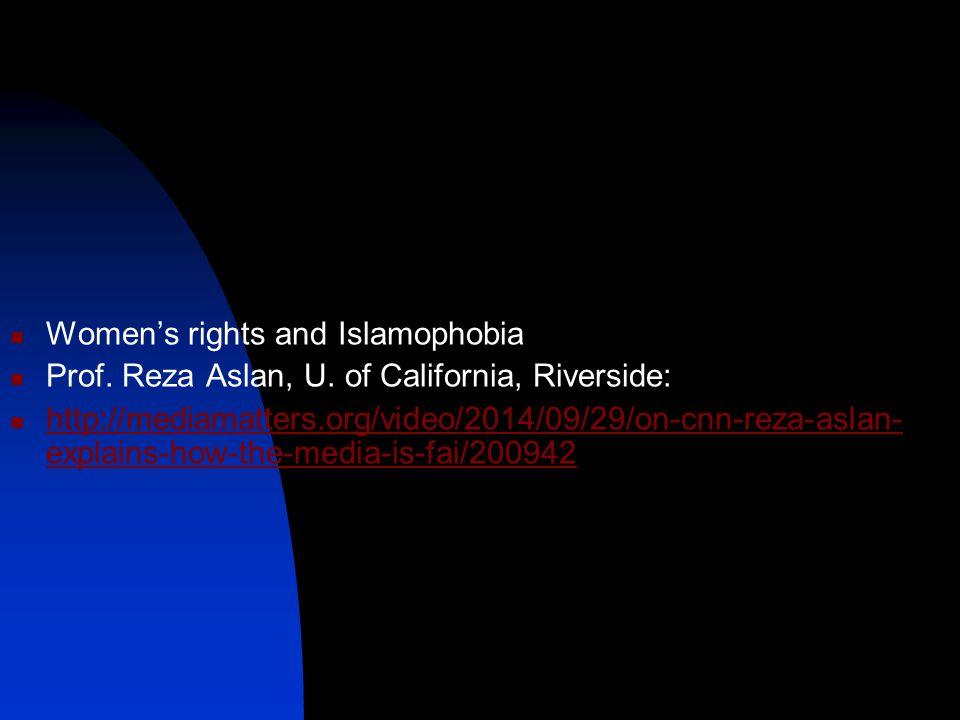 Women's rights and Islamophobia Prof. Reza Aslan, U. of California, Riverside: http://mediamatters.org/video/2014/09/29/on-cnn-reza-aslan- explains-ho