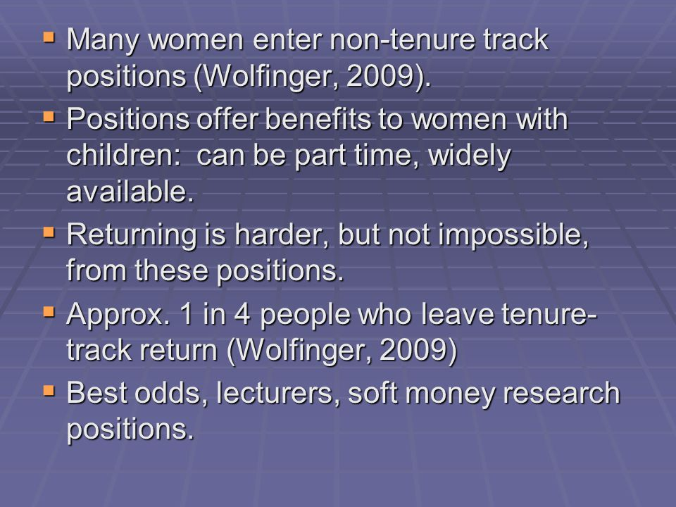  Many women enter non-tenure track positions (Wolfinger, 2009).