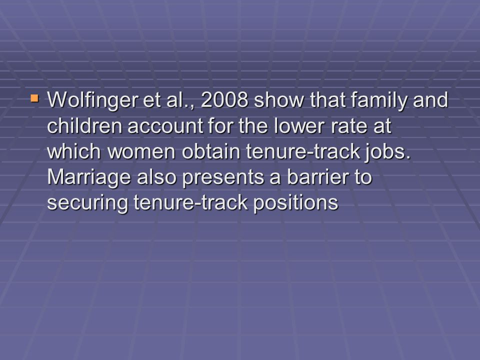  Wolfinger et al., 2008 show that family and children account for the lower rate at which women obtain tenure-track jobs.